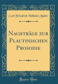 Nachträge zur Plautinischen Prosodie (Classic Reprint)