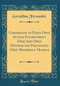 Comparison of Posix Open System Environment (Ose) And Open Distributed Processing (Odp) Reference Models (Classic Reprint)