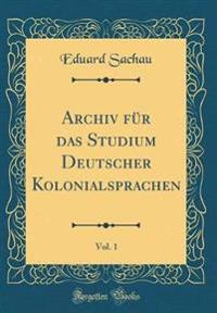 Archiv für das Studium Deutscher Kolonialsprachen, Vol. 1 (Classic Reprint)