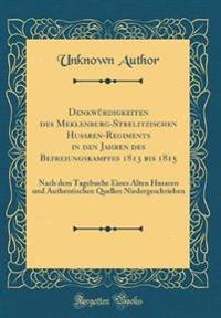 Denkwürdigkeiten des Meklenburg-Strelitzischen Husaren-Regiments in den Jahren des Befreiungskampfes 1813 bis 1815