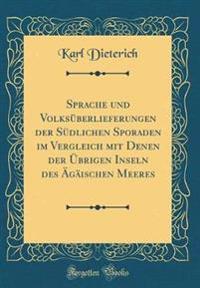 Sprache und Volksüberlieferungen der Südlichen Sporaden im Vergleich mit Denen der Übrigen Inseln des Ägäischen Meeres (Classic Reprint)