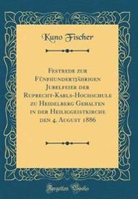 Festrede zur Fünfhundertjährigen Jubelfeier der Ruprecht-Karls-Hochschule zu Heidelberg Gehalten in der Heiliggeistkirche den 4. August 1886 (Classic Reprint)