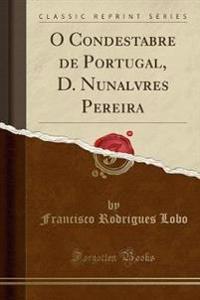O Condestabre de Portugal, D. Nunalvres Pereira (Classic Reprint)