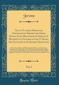 Sancti Eusebii Hieronymi Stridonensis Presbyteri Opera Omnia, Post Monachorum Ordinis S. Benedicti e Congregatione S. Mauri, Sed Potissimum D. Joannis Martianæi, Vol. 2