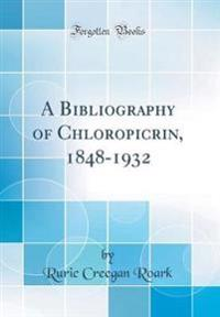 A Bibliography of Chloropicrin, 1848-1932 (Classic Reprint)