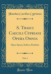 S. Thasci Caecili Cypriani Opera Omnia, Vol. 3