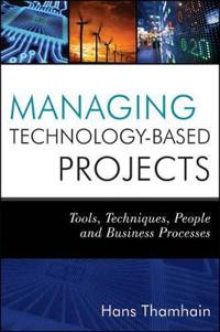 Managing Technology-Based Projects: Tools, Techniques, People, and Business Processes