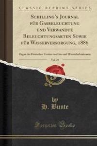 Schilling's Journal für Gasbeleuchtung und Verwandte Beleuchtungsarten Sowie für Wasserversorgung, 1886, Vol. 29