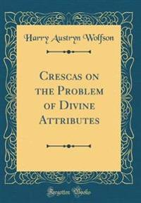 Crescas on the Problem of Divine Attributes (Classic Reprint)
