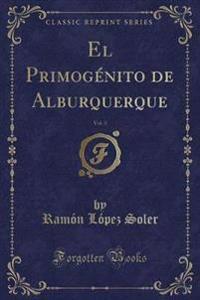 El Primogénito de Alburquerque, Vol. 3 (Classic Reprint)