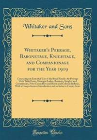 Whitaker's Peerage, Baronetage, Knightage, and Companionage for the Year 1919