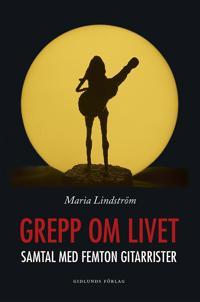 Grepp om livet : samtal med femton gitarrister