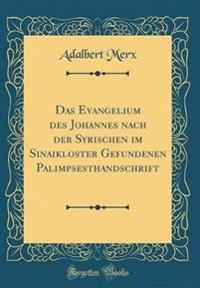 Das Evangelium des Johannes nach der Syrischen im Sinaikloster Gefundenen Palimpsesthandschrift (Classic Reprint)