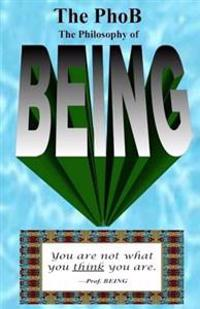 The Phob: The Philosophy of Being: How to Be Your Authentic Being
