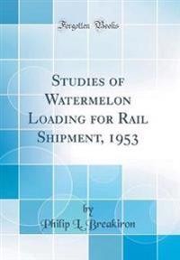 Studies of Watermelon Loading for Rail Shipment, 1953 (Classic Reprint)