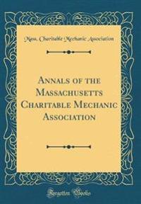 Annals of the Massachusetts Charitable Mechanic Association (Classic Reprint)