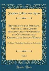 Beschreibung der Fabricate, Welche in den Fabriken, Manufacturen und Gewerben des Österreichischen Kaiserstaates Erzeugt Werden, Vol. 2