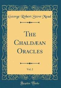 The Chaldæan Oracles, Vol. 2 (Classic Reprint)