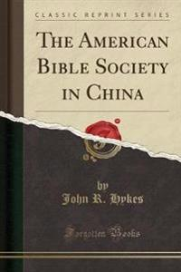 The American Bible Society in China (Classic Reprint)