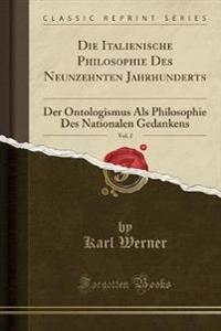 Die Italienische Philosophie Des Neunzehnten Jahrhunderts, Vol. 2