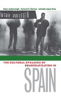 The Cultural Dynamics of Democratization in Spain