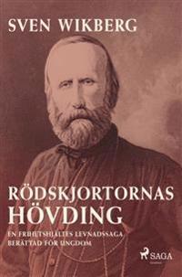 Rödskjortornas hövding : en frihetshjältes levnadssaga - berättad för ungdom - Sven Wikberg pdf epub