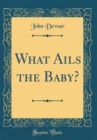 What Ails the Baby? (Classic Reprint)