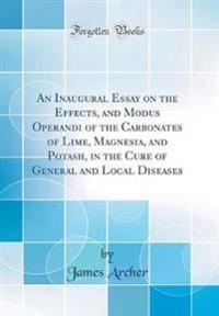 An Inaugural Essay on the Effects, and Modus Operandi of the Carbonates of Lime, Magnesia, and Potash, in the Cure of General and Local Diseases (Classic Reprint)