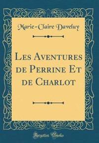Les Aventures de Perrine Et de Charlot (Classic Reprint)