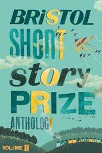 Bristol Short Story Prize Anthology Volume 11