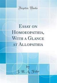 Essay on Homoeopathia, With a Glance at Allopathia (Classic Reprint)