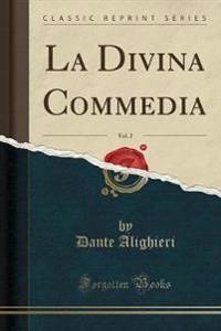 La Divina Commedia, Vol. 2 (Classic Reprint)