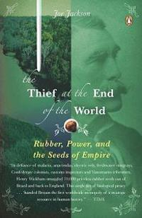 The Thief at the End of the World: Rubber, Power, and the Seeds of Empire