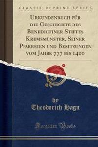Urkundenbuch Für Die Geschichte Des Benedictiner Stiftes Kremsmünster, Seiner Pfarreien Und Besitzungen Vom Jahre 777 Bis 1400 (Classic Reprint)