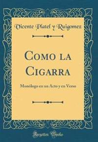 Como La Cigarra: Monólogo En Un Acto Y En Verso (Classic Reprint)