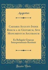 Caesaris Augusti Index Rerum a se Gestarum, Sive Monumentum Ancyranum