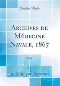 Archives de Médecine Navale, 1867, Vol. 7 (Classic Reprint)