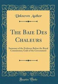The Baie Des Chaleurs: Summary of the Evidence Before the Royal Commission; Guilt of the Government (Classic Reprint)
