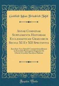 Annae Comnenae Supplementa Historiam Ecclesiasticam Graecorum Seculi XI Et XII Spectantia: Accedunt ACTA Synodi Constantinopolitanae in Soterichi Pant