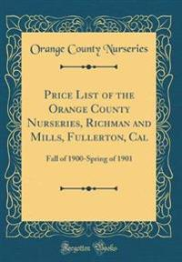 Price List of the Orange County Nurseries, Richman and Mills, Fullerton, Cal: Fall of 1900-Spring of 1901 (Classic Reprint)
