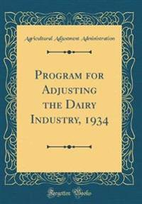 Program for Adjusting the Dairy Industry, 1934 (Classic Reprint)