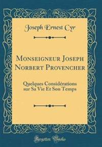 Monseigneur Joseph Norbert Provencher: Quelques Considérations Sur Sa Vie Et Son Temps (Classic Reprint)