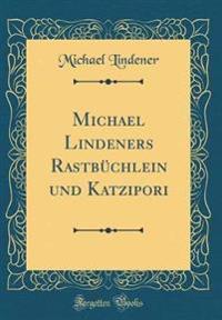 Michael Lindeners Rastbüchlein und Katzipori (Classic Reprint)