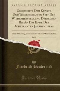 Geschichte Der Künste Und Wissenschaften Seit Der Wiederherstellung Derselben Bis An Das Ende Des Achtzehnten Jahrhunderts, Vol. 2