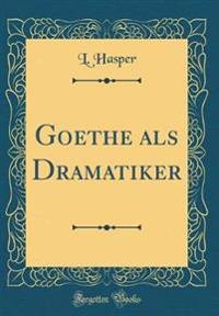 Goethe als Dramatiker (Classic Reprint)