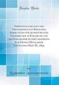Veröffentlichungen der Grossherzoglich Badischen Sammlungen für Altertums-und Völkerkunde in Karlsruhe und des Karlsruher Altertumsvereins Fur Dessen Mitglieder Zwangloses Heft II., 1895 (Classic Reprint)