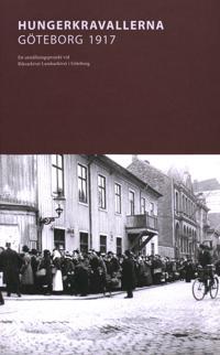 Hungerkravallerna Göteborg 1917 : Ett utställningsprojekt vid Riksarkivet Landsarkivet i Göteborg