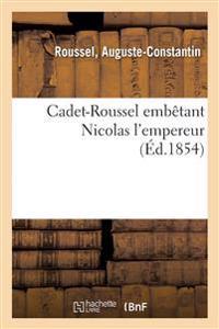 Cadet-Roussel Embètant Nicolas l'Empereur