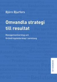 Omvandla strategi till resultat : managementverktyg och förändringsledarskap i samklang