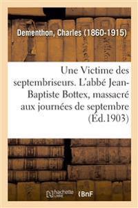 Une Victime Des Septembriseurs. l'Abbé Jean-Baptiste Bottex, Député Du Clergé de Bresse
